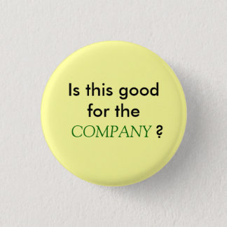 Is this good for the COMPANY? Button
