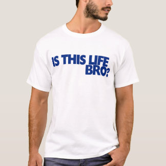 Is this life bro T-Shirt