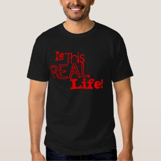 Is, This, REAL, Life! 2 T-Shirt