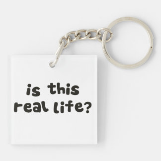 Is This Real Life?  Metaphysical Drunk Keychain