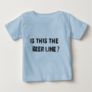 Is This The Beer Line Baby T-Shirt