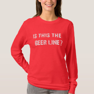 Is This The Beer Line T-Shirt