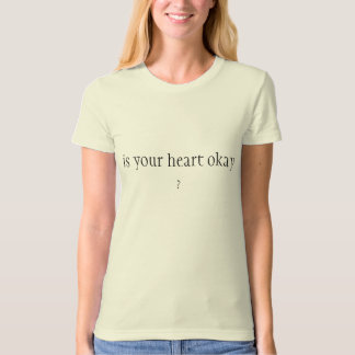 is your heart okay ? T-Shirt