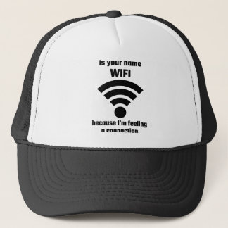 Is Your Name WIFI Because I'm Feeling A Connection Trucker Hat