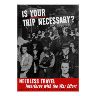 Is Your Trip Necessary? WW2 Poster