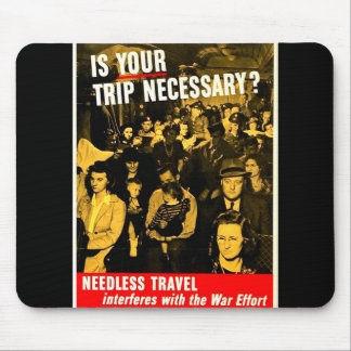 IS YOUR WARTIME TRIP NECESSARY ? MOUSE PAD