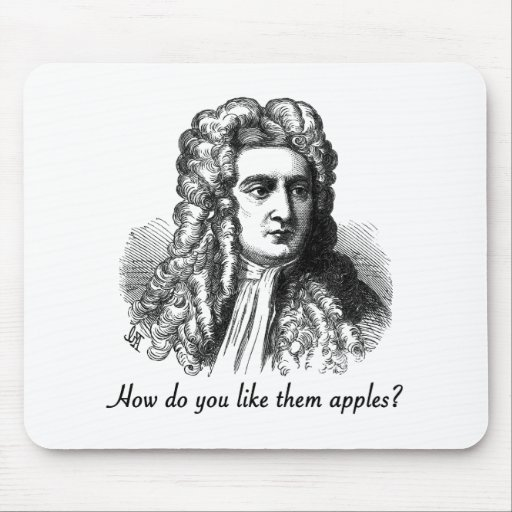 Isaac Newton - How Do You Like Them Apples Mouse Pad