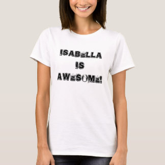 Isabella is Awesome! T-Shirt
