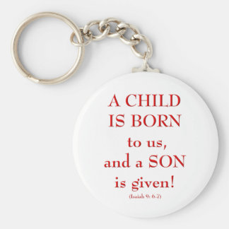 """Isaiah9: 6-7 """"A Child is born to us..."""" Keychain"""