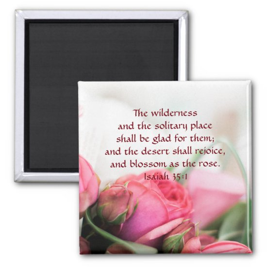 Isaiah 35:1 - the desert shall rejoice and blossom magnet