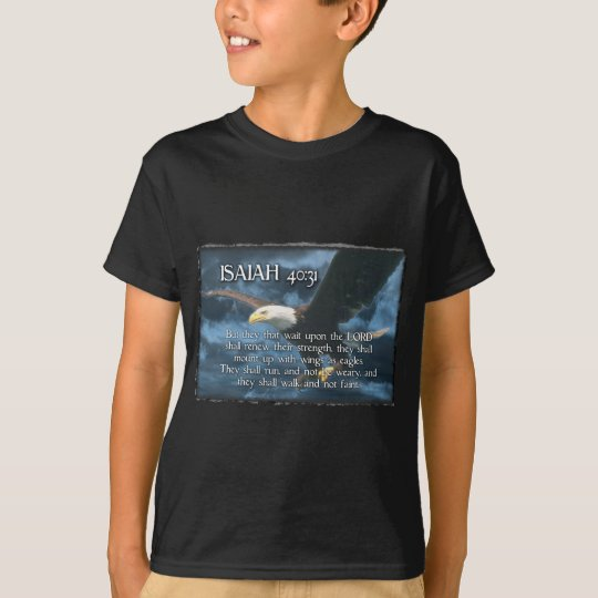 ISAIAH 40:31  Mount up with wings as EAGLES T-Shirt