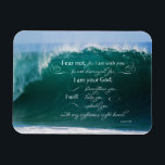 """Isaiah 41 10 Bible Verse Photo Magnet<br><div class=""""desc"""">Our Isaiah 41 10 Christian Bible Verse Photo Magnet has a beautiful photo of a wave breaking in the ocean. This inspirational bible verse was taken from Isaiah 41 10 fear not, for I am with you; be not dismayed, for I am your God; I will strengthen you, I will...</div>"""