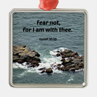 Isaiah 41:10 Fear not, for I am with thee. Metal Ornament