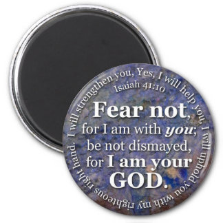Isaiah 41:10 Fear not for I am with you 2 Inch Round Magnet