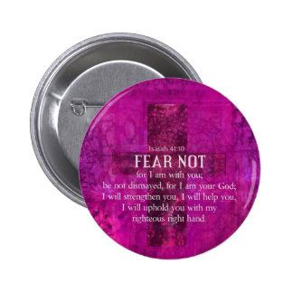 Isaiah 41 10 Fear not for I am with you Pinback Buttons