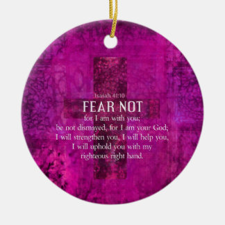 Isaiah 41:10 Fear not, for I am with you Ceramic Ornament