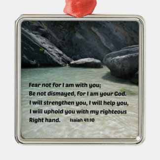 Isaiah 41:10 Fear not for I am with you... Metal Ornament