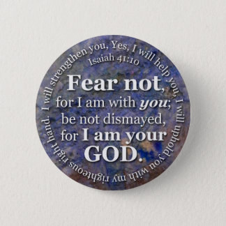 Isaiah 41:10 Fear not for I am with you Pinback Button