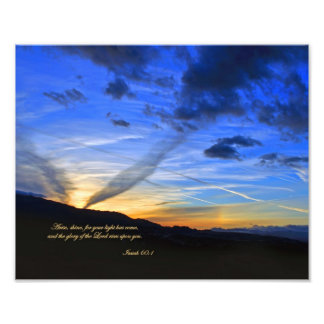 Isaiah 60:1 Arise, shine, for your light has come. Photo Print