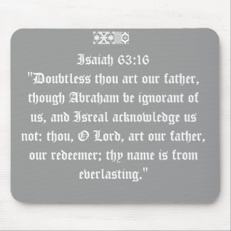 "Isaiah 63:16""Doubtless thou art our father, tho... Mouse Pad"