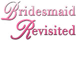 bridesmaid revisited t-shirts
