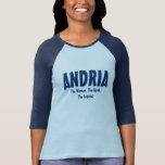 Andria the woman, the myth, the legend T-Shirt