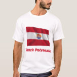 French Polynesia Waving Flag with Name T-Shirt