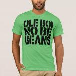 Ole Boi No Be Beans T-Shirt