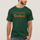 I'm not going to Residuals. T-Shirt