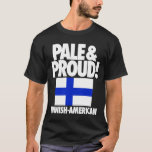 Pale and Proud Finland Finnish-American T-Shirt