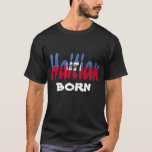 Haitian Born T-Shirt