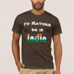 I'd Rather be in India T-Shirt
