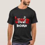 Canadian Born T-Shirt