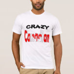 Crazy  Canadian T-Shirt