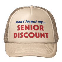 Don't forget my SENIOR DISCOUNT Hats