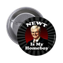 Newt is My Homeboy, Funny Gingrich Political Button