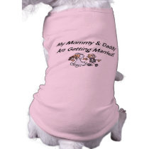 My Mommy & Daddy Are Getting Married Dog Tshirt