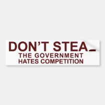 Don't Steal - The Government Hates Competition! Bumper Stickers