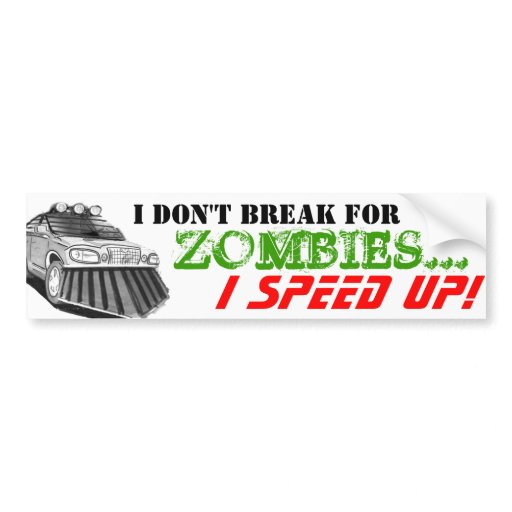 i din't break for zombies... i speed up bumper stickers