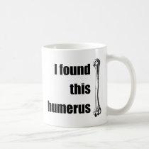 I Found This Humerus Coffee Mug