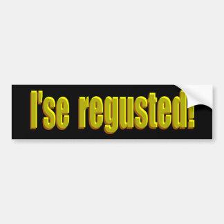 ¡I'se Regusted! Pegatina De Parachoque