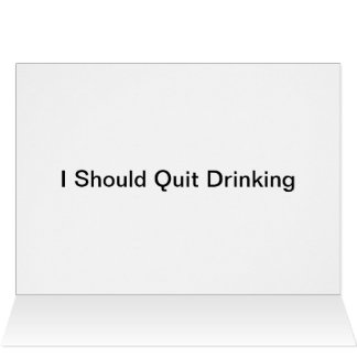 IShould Quit Drinking Card