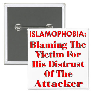Islamophobia Blaming The Victim For His Distrust Pinback Buttons