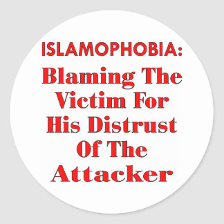 Islamophobia Blaming The Victim For His Distrust Round Stickers