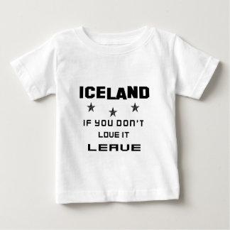 Islandia si usted no la ama, se va playera para bebé