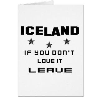 Islandia si usted no la ama, se va tarjeta de felicitación