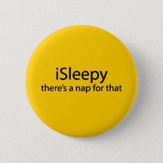 iSleepy theres nap for that funny sleepy insomnia Pinback Button