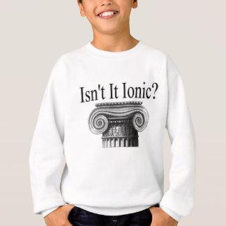 Isn't it Ionic? Sweatshirt