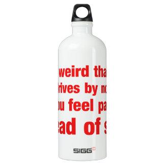 Isn't it weird that when a cop drives by you get.. water bottle