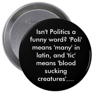 Isn't Politics a funny word? 'Poli' means 'many... Button
